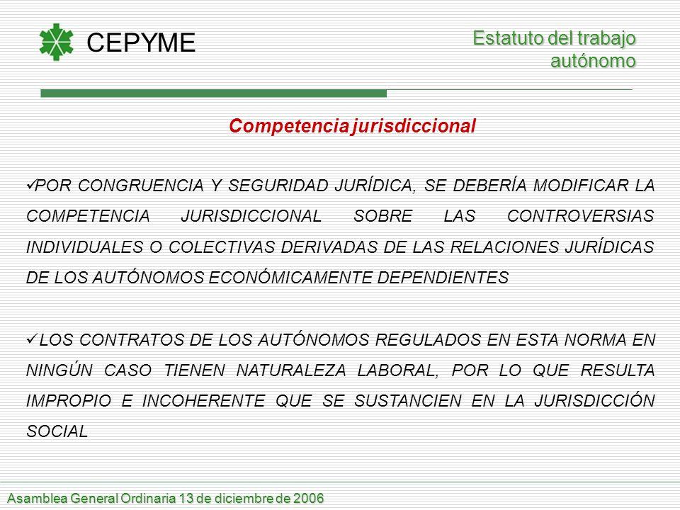 CEPYME Asamblea General Ordinaria 13 de diciembre de 2006 Estatuto del trabajo autónomo Competencia jurisdiccional POR CONGRUENCIA Y SEGURIDAD JURÍDIC