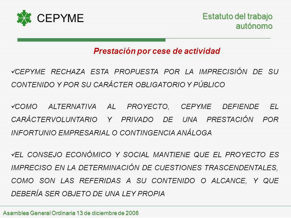 CEPYME Asamblea General Ordinaria 13 de diciembre de 2006 Estatuto del trabajo autónomo Prestación por cese de actividad CEPYME RECHAZA ESTA PROPUESTA