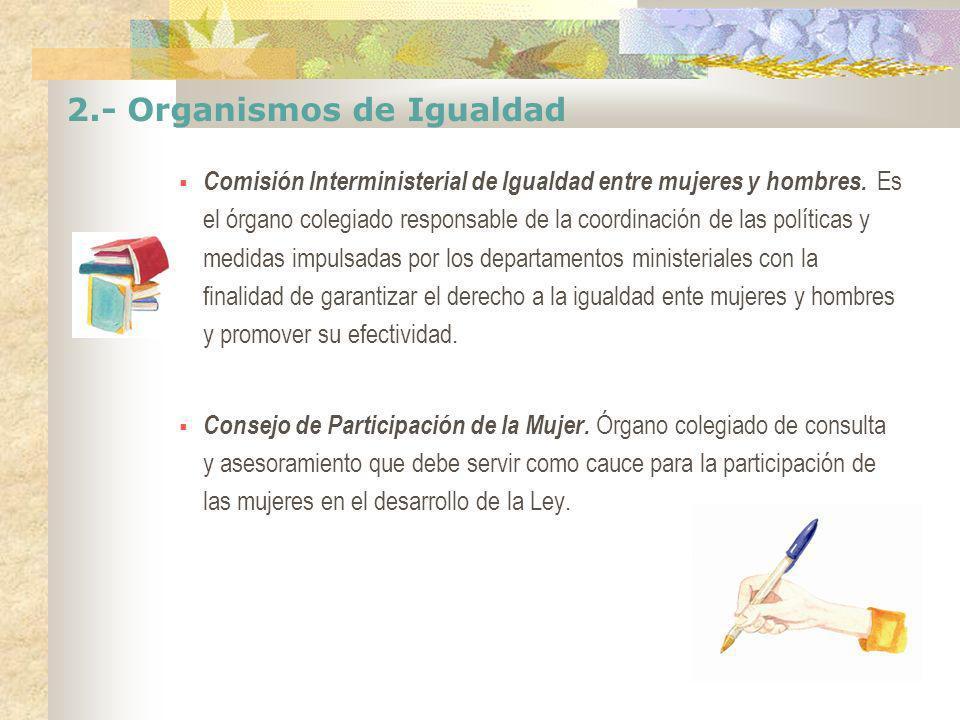 2.- Organismos de Igualdad Comisión Interministerial de Igualdad entre mujeres y hombres. Es el órgano colegiado responsable de la coordinación de las