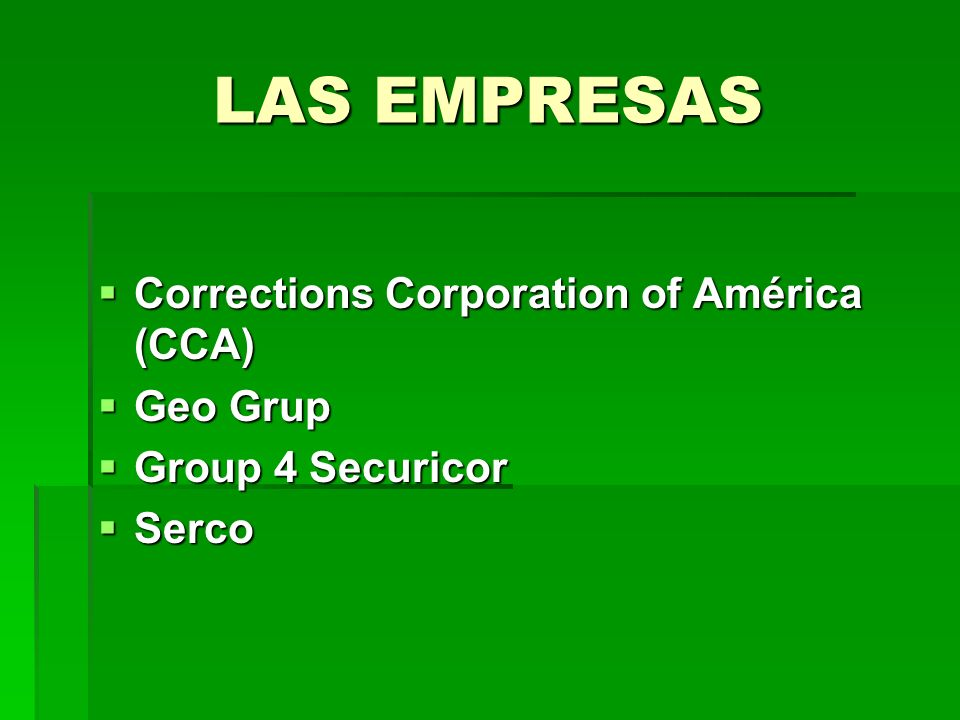 LAS EMPRESAS Corrections Corporation of América (CCA) Corrections Corporation of América (CCA) Geo Grup Geo Grup Group 4 Securicor Group 4 Securicor S