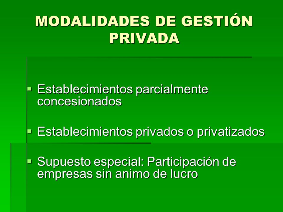 MODALIDADES DE GESTIÓN PRIVADA Establecimientos parcialmente concesionados Establecimientos parcialmente concesionados Establecimientos privados o pri