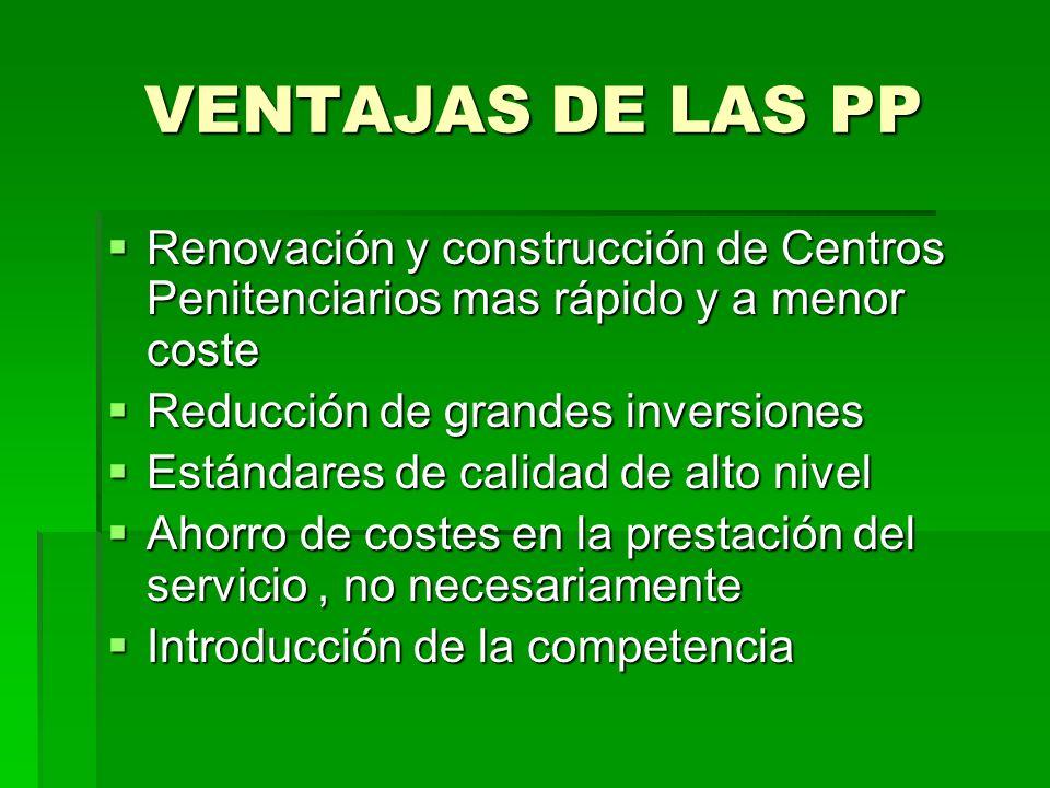 VENTAJAS DE LAS PP Renovación y construcción de Centros Penitenciarios mas rápido y a menor coste Renovación y construcción de Centros Penitenciarios