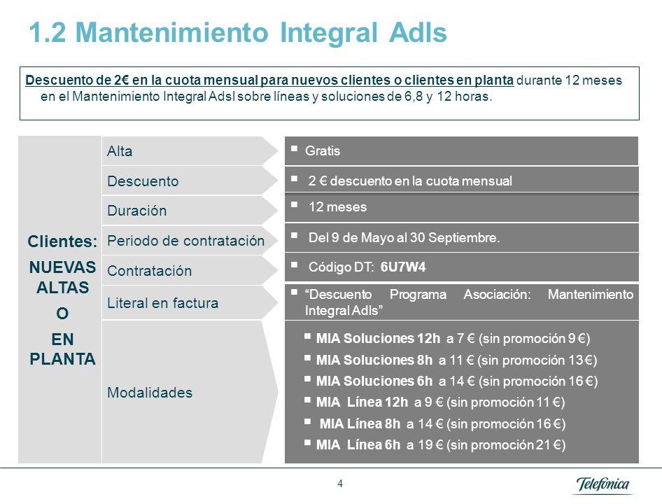 4 1.2 Mantenimiento Integral Adls 2 descuento en la cuota mensual Clientes: NUEVAS ALTAS O EN PLANTA Duración 12 meses Periodo de contratación Del 9 de Mayo al 30 Septiembre.