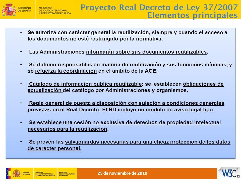 Proyecto Real Decreto de Ley 37/2007 Elementos principales Se autoriza con carácter general la reutilización, siempre y cuando el acceso a los documen