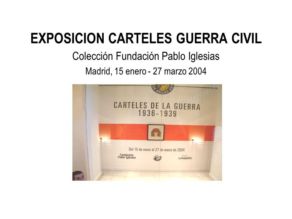 EXPOSICION CARTELES GUERRA CIVIL Colección Fundación Pablo Iglesias Madrid, 15 enero - 27 marzo 2004