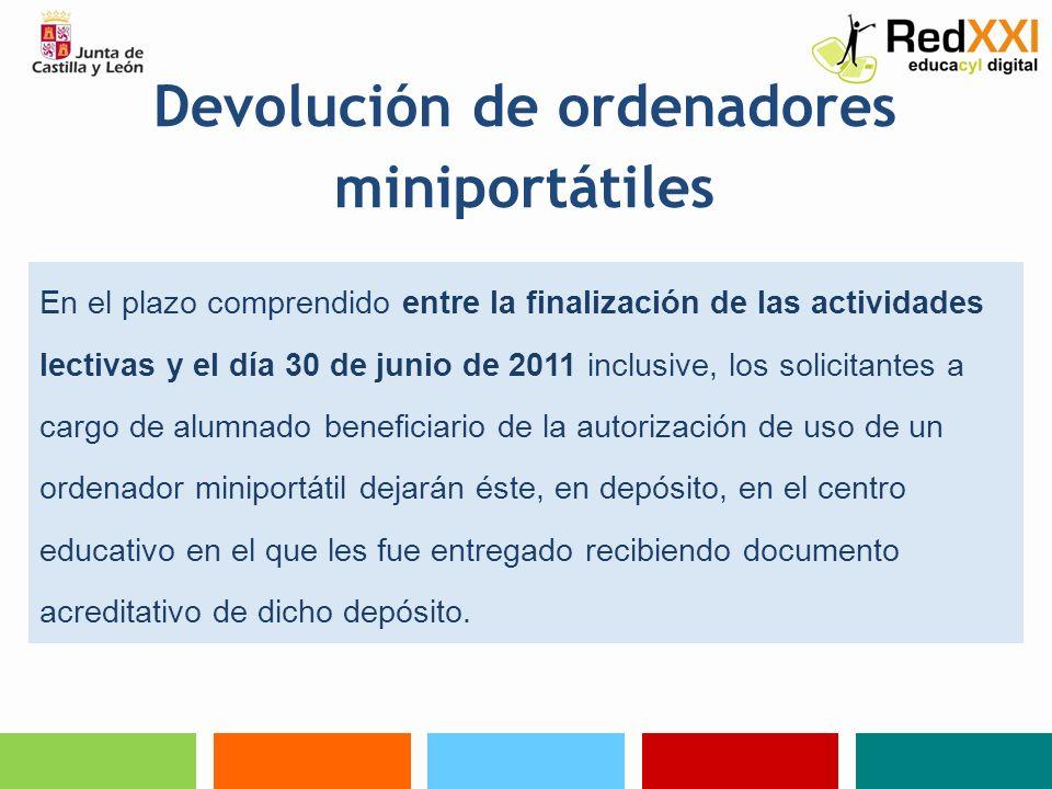 Devolución de ordenadores miniportátiles En el plazo comprendido entre la finalización de las actividades lectivas y el día 30 de junio de 2011 inclus