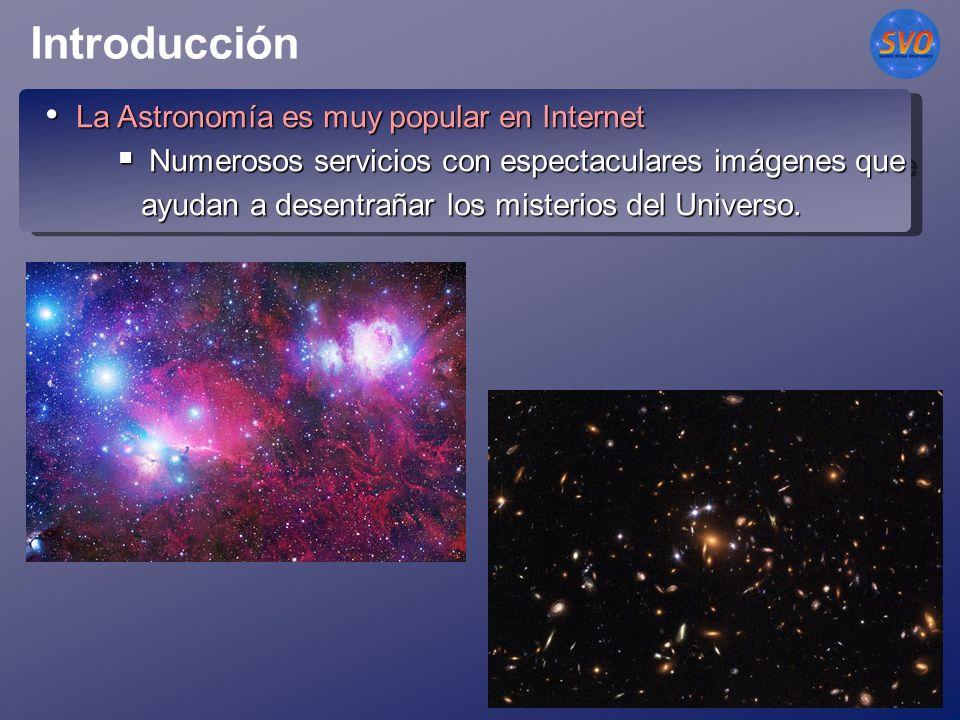 Introducción La Astronomía es muy popular en Internet La Astronomía es muy popular en Internet Numerosos servicios con espectaculares imágenes que ayudan a desentrañar los misterios del Universo.