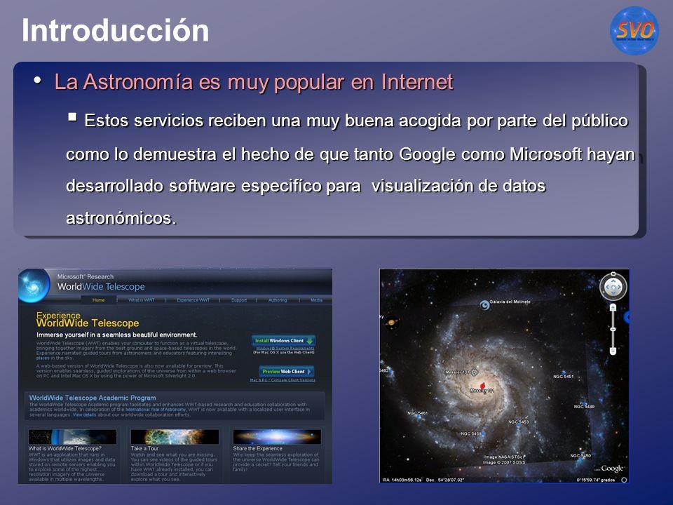 Introducción La Astronomía es muy popular en Internet La Astronomía es muy popular en Internet Estos servicios reciben una muy buena acogida por parte del público como lo demuestra el hecho de que tanto Google como Microsoft hayan desarrollado software especifíco para visualización de datos astronómicos.