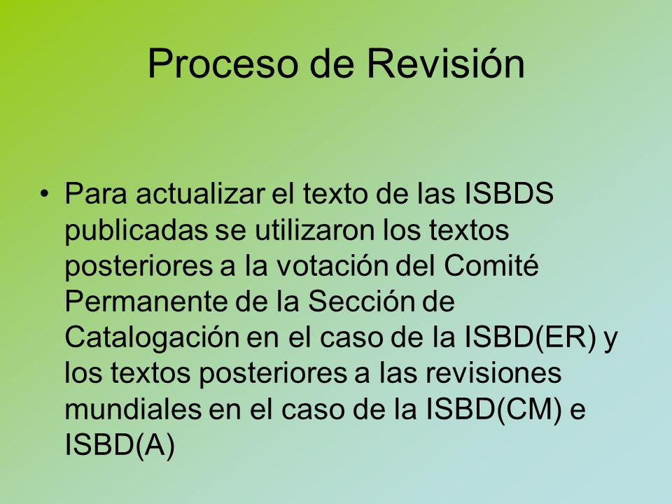 Proceso de Revisión Texto revisado por el Grupo de Revisión en enero de 2007 Texto revisado y enviado al Comité Permante de la Sección de Catalogación Aprobación en Marzo de 2007