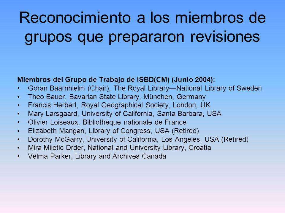 Reconocimiento a los miembros de grupos que prepararon revisiones Miembros del Grupo de Revisión de las ISBD (a Febrero 2004) que trabajaron en la ISBD(ER): Françoise Bourdon, Bibliothèque nationale de France John D.