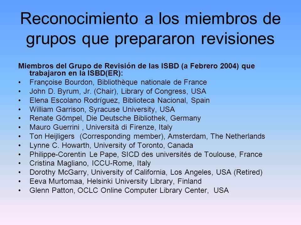 Reconocimiento a los miembros de grupos que prepararon revisiones Miembros del Grupo de Revisión de las ISBD (a Febrero 2004) que trabajaron en la ISB