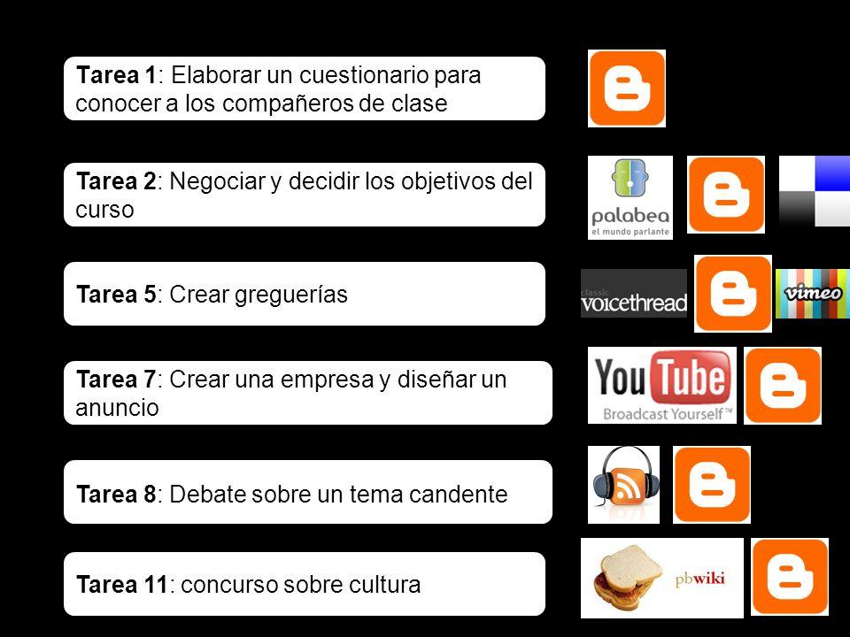 Tarea 1: Elaborar un cuestionario para conocer a los compañeros de clase Tarea 2: Negociar y decidir los objetivos del curso Tarea 5: Crear greguerías