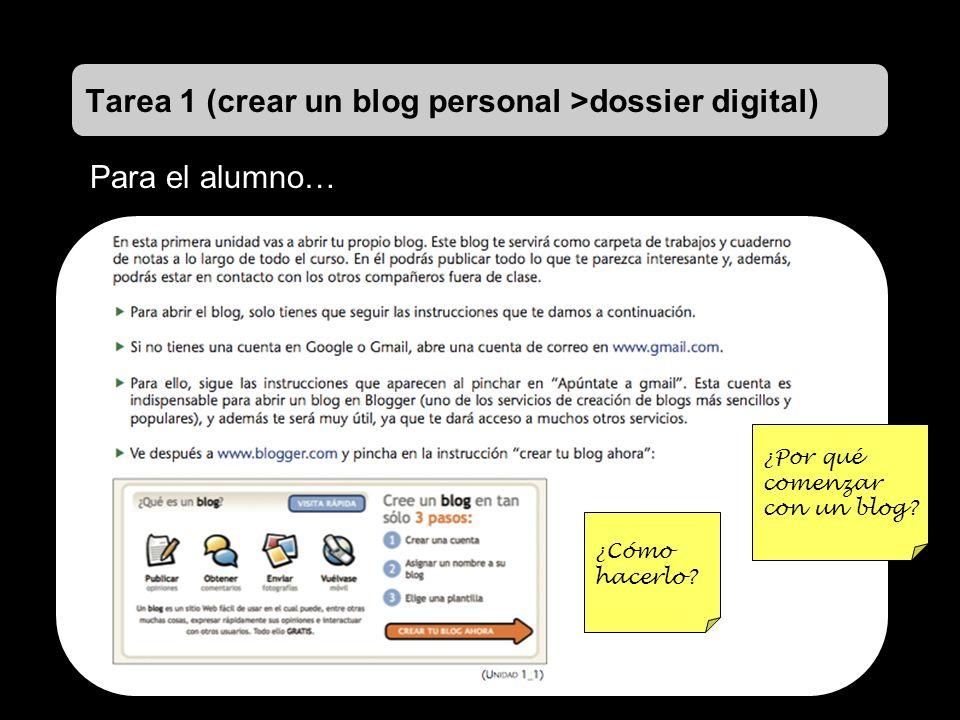 Tarea 1 (crear un blog personal >dossier digital) Para el alumno… ¿Por qué comenzar con un blog? ¿Cómo hacerlo?
