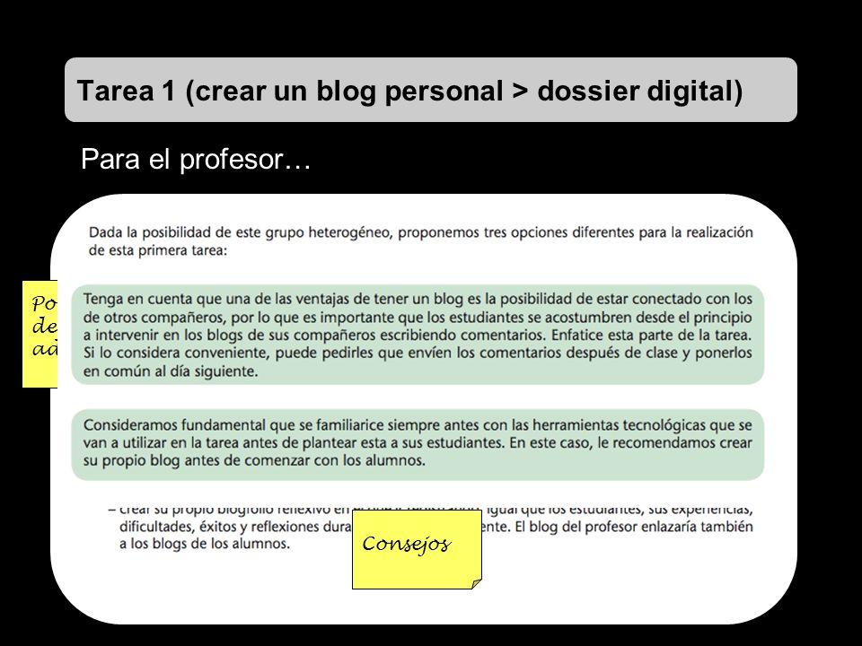Tarea 1 (crear un blog personal > dossier digital) Para el profesor… Posibilidad de adaptación Consejos