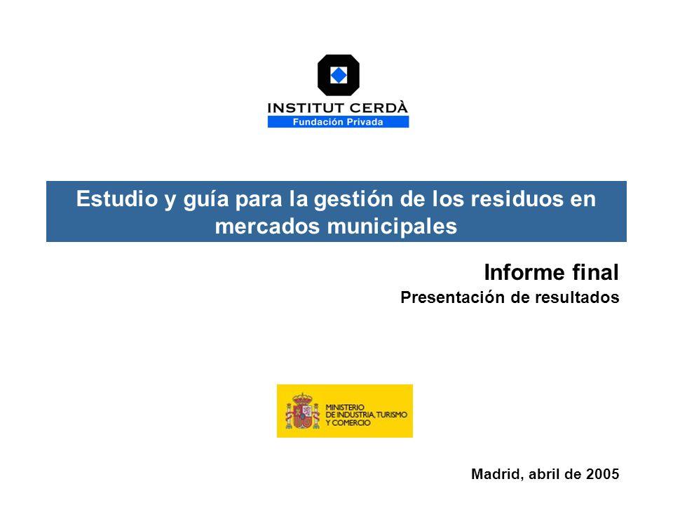 Informe final Presentación de resultados Madrid, abril de 2005 Estudio y guía para la gestión de los residuos en mercados municipales