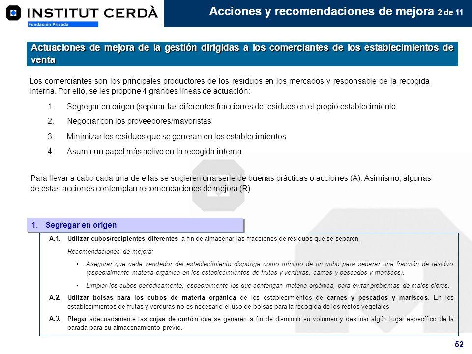 52 Acciones y recomendaciones de mejora 2 de 11 Los comerciantes son los principales productores de los residuos en los mercados y responsable de la r