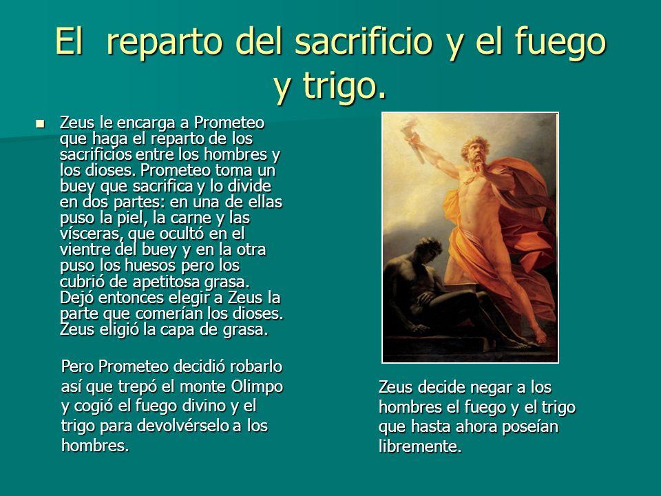 El reparto del sacrificio y el fuego y trigo. Zeus le encarga a Prometeo que haga el reparto de los sacrificios entre los hombres y los dioses. Promet