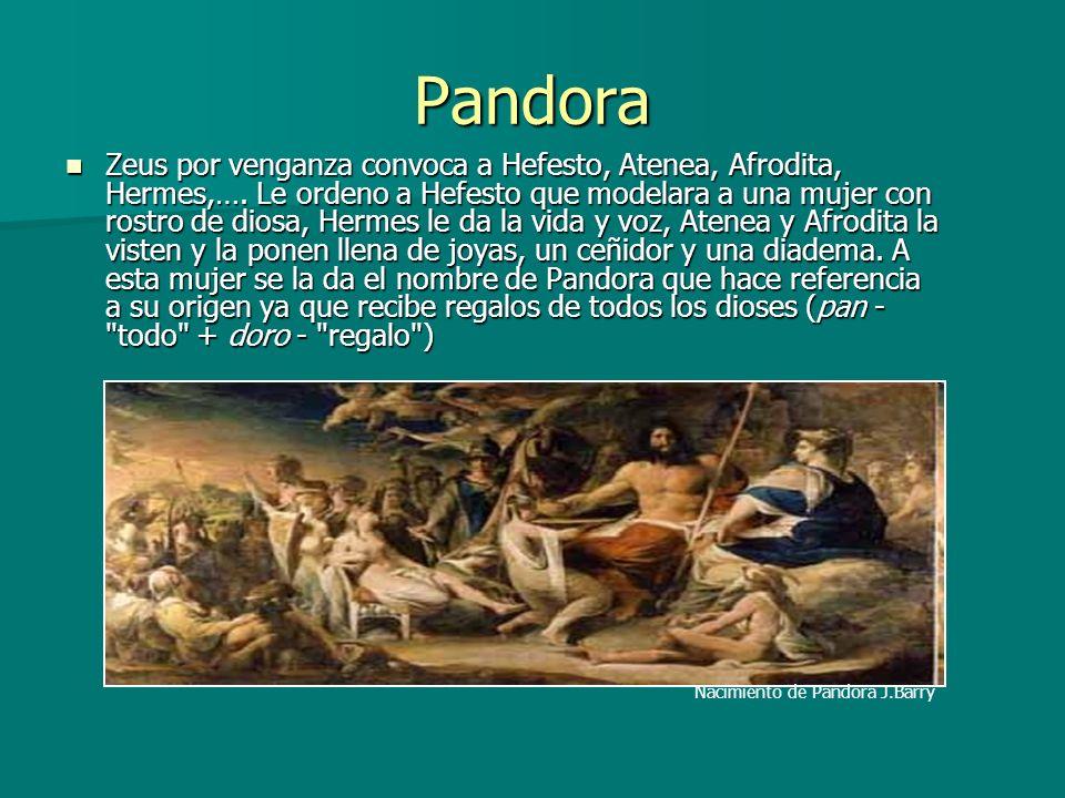 Zeus por venganza convoca a Hefesto, Atenea, Afrodita, Hermes,…. Le ordeno a Hefesto que modelara a una mujer con rostro de diosa, Hermes le da la vid