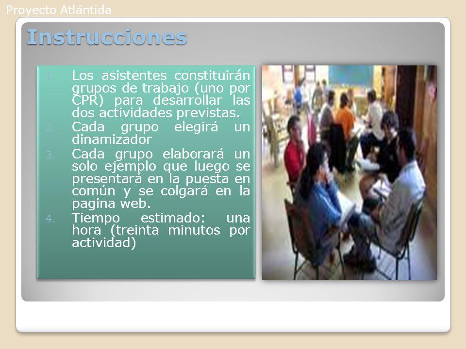 Instrucciones 1. Los asistentes constituirán grupos de trabajo (uno por CPR) para desarrollar las dos actividades previstas. 2. Cada grupo elegirá un