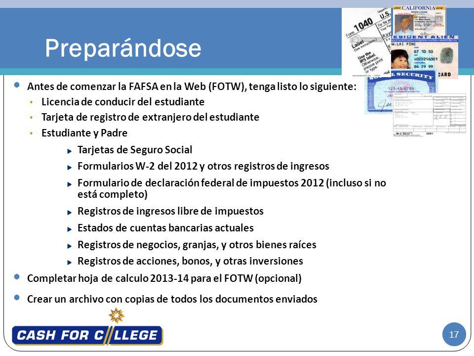 17 Antes de comenzar la FAFSA en la Web (FOTW), tenga listo lo siguiente: Licencia de conducir del estudiante Tarjeta de registro de extranjero del es