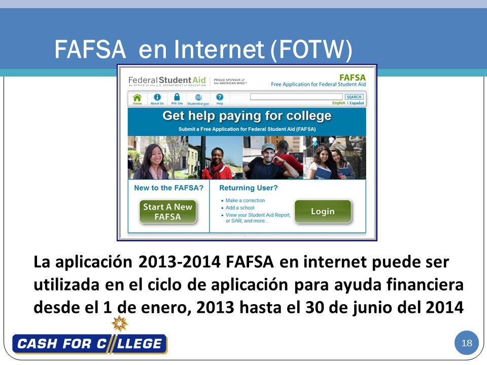 18 FAFSA en Internet (FOTW) La aplicación 2013-2014 FAFSA en internet puede ser utilizada en el ciclo de aplicación para ayuda financiera desde el 1 d