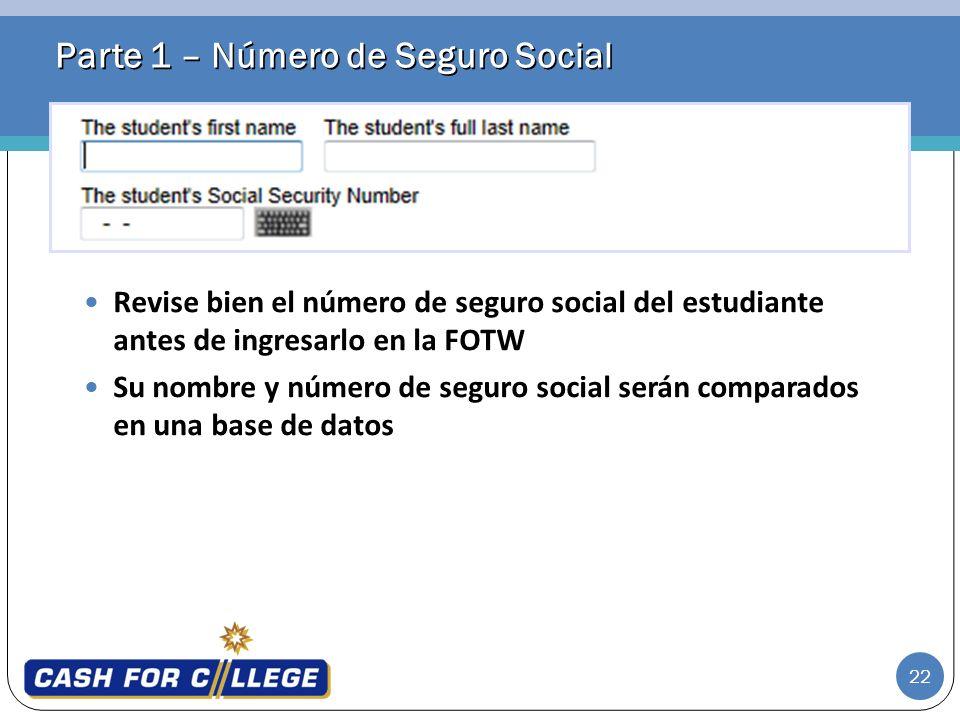 22 Parte 1 – Número de Seguro Social Revise bien el número de seguro social del estudiante antes de ingresarlo en la FOTW Su nombre y número de seguro