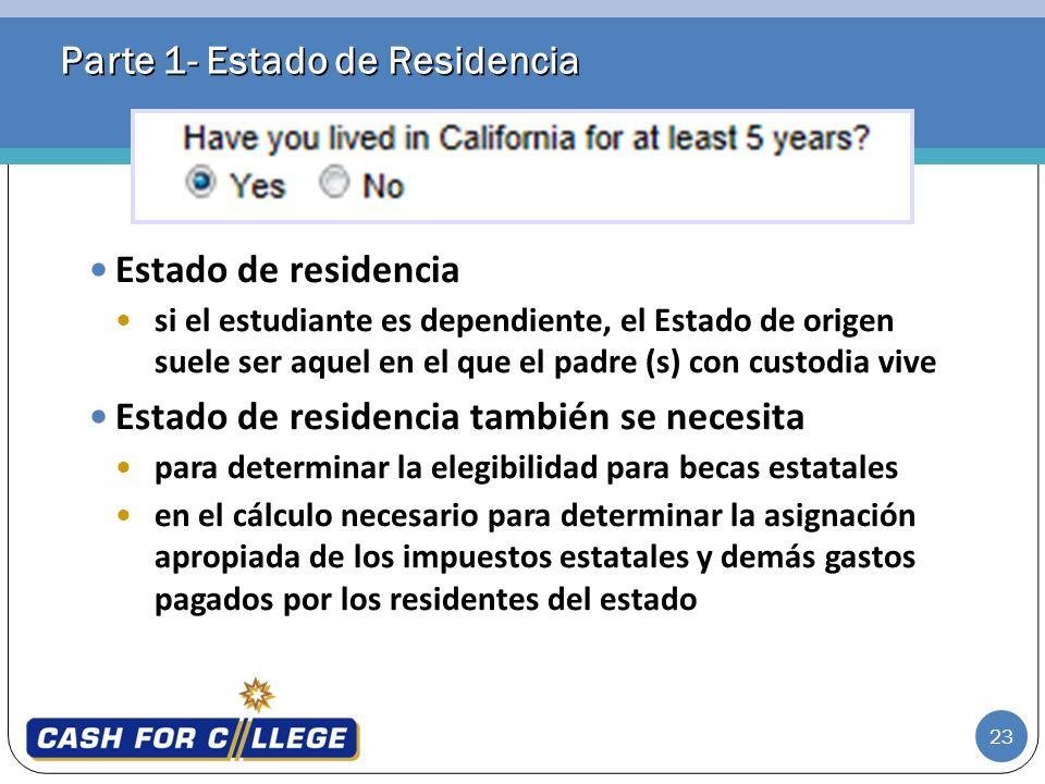 23 Parte 1- Estado de Residencia Estado de residencia si el estudiante es dependiente, el Estado de origen suele ser aquel en el que el padre (s) con