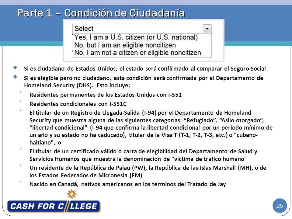 25 Parte 1 – Condición de Ciudadanía Si es ciudadano de Estados Unidos, el estado será confirmado al comparar el Seguro Social Si es elegible pero no