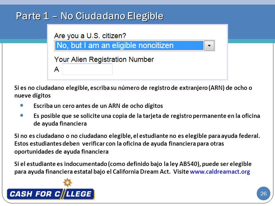 26 Parte 1 – No Ciudadano Elegible Si es no ciudadano elegible, escriba su número de registro de extranjero (ARN) de ocho o nueve dígitos Escriba un c