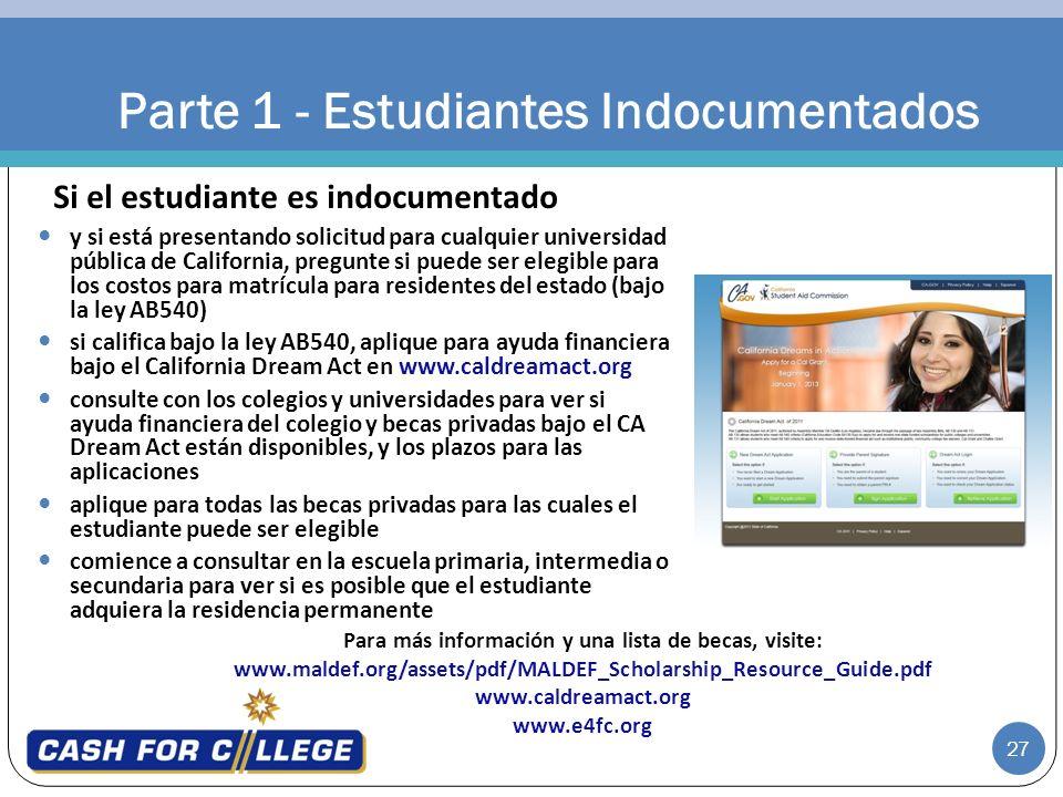 27 Parte 1 - Estudiantes Indocumentados y si está presentando solicitud para cualquier universidad pública de California, pregunte si puede ser elegib