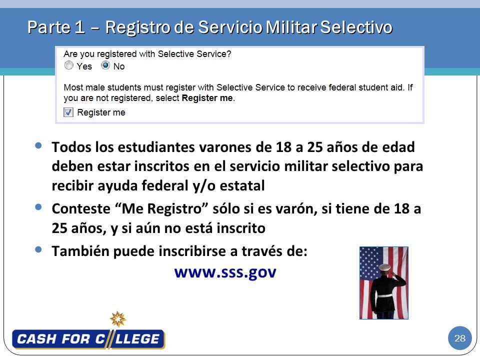 28 Parte 1 – Registro de Servicio Militar Selectivo Todos los estudiantes varones de 18 a 25 años de edad deben estar inscritos en el servicio militar