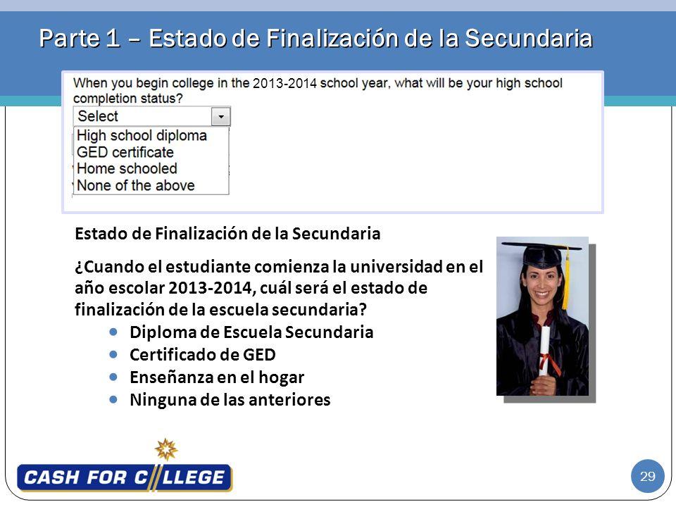 29 Parte 1 – Estado de Finalización de la Secundaria Estado de Finalización de la Secundaria ¿Cuando el estudiante comienza la universidad en el año e