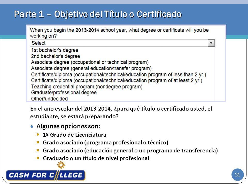31 Parte 1 – Objetivo del Título o Certificado En el año escolar del 2013-2014, ¿para qué título o certificado usted, el estudiante, se estará prepara