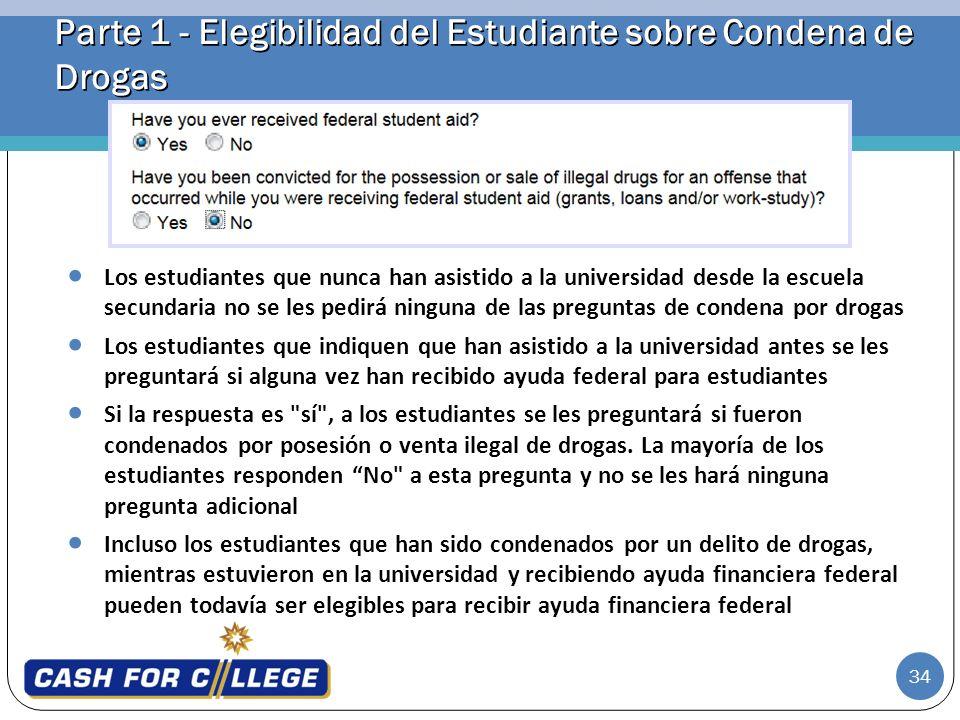 34 Parte 1 - Elegibilidad del Estudiante sobre Condena de Drogas Los estudiantes que nunca han asistido a la universidad desde la escuela secundaria n