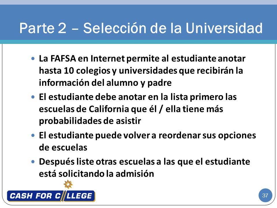 37 La FAFSA en Internet permite al estudiante anotar hasta 10 colegios y universidades que recibirán la información del alumno y padre El estudiante d