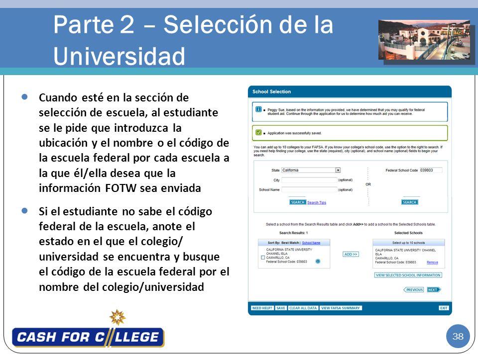 38 Parte 2 – Selección de la Universidad Cuando esté en la sección de selección de escuela, al estudiante se le pide que introduzca la ubicación y el