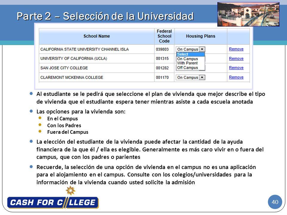 40 Parte 2 – Selección de la Universidad Al estudiante se le pedirá que seleccione el plan de vivienda que mejor describe el tipo de vivienda que el e