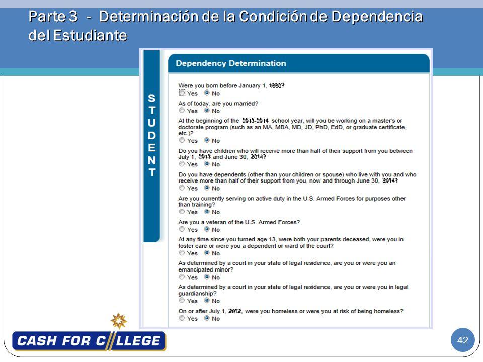 42 Parte 3 - Determinación de la Condición de Dependencia del Estudiante 1990 ? 2013-2014 2013 2014? 2014? 2012,