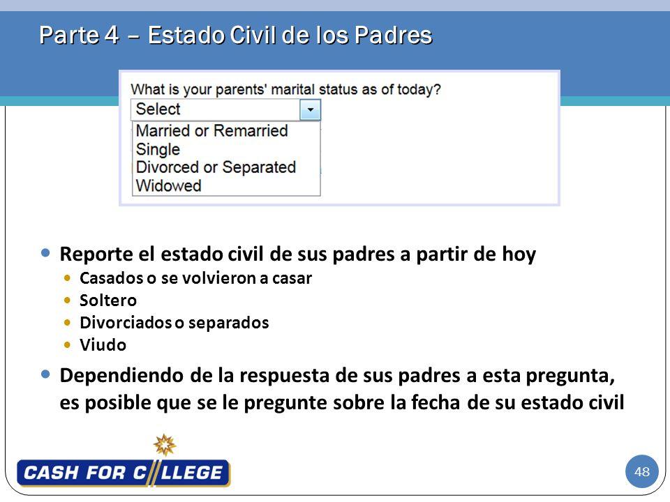 48 Parte 4 – Estado Civil de los Padres Reporte el estado civil de sus padres a partir de hoy Casados o se volvieron a casar Soltero Divorciados o sep