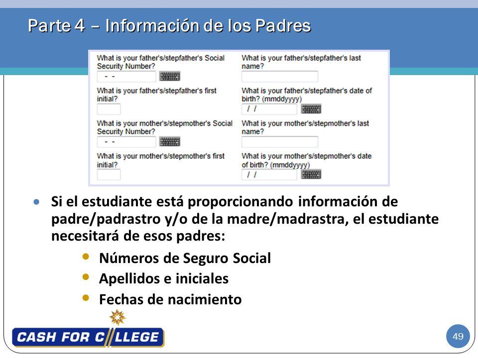 49 Parte 4 – Información de los Padres Si el estudiante está proporcionando información de padre/padrastro y/o de la madre/madrastra, el estudiante ne