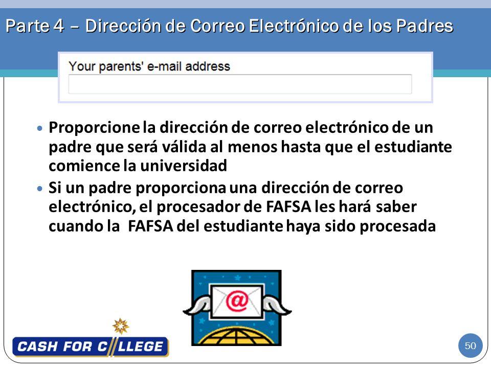 50 Parte 4 – Dirección de Correo Electrónico de los Padres Proporcione la dirección de correo electrónico de un padre que será válida al menos hasta q