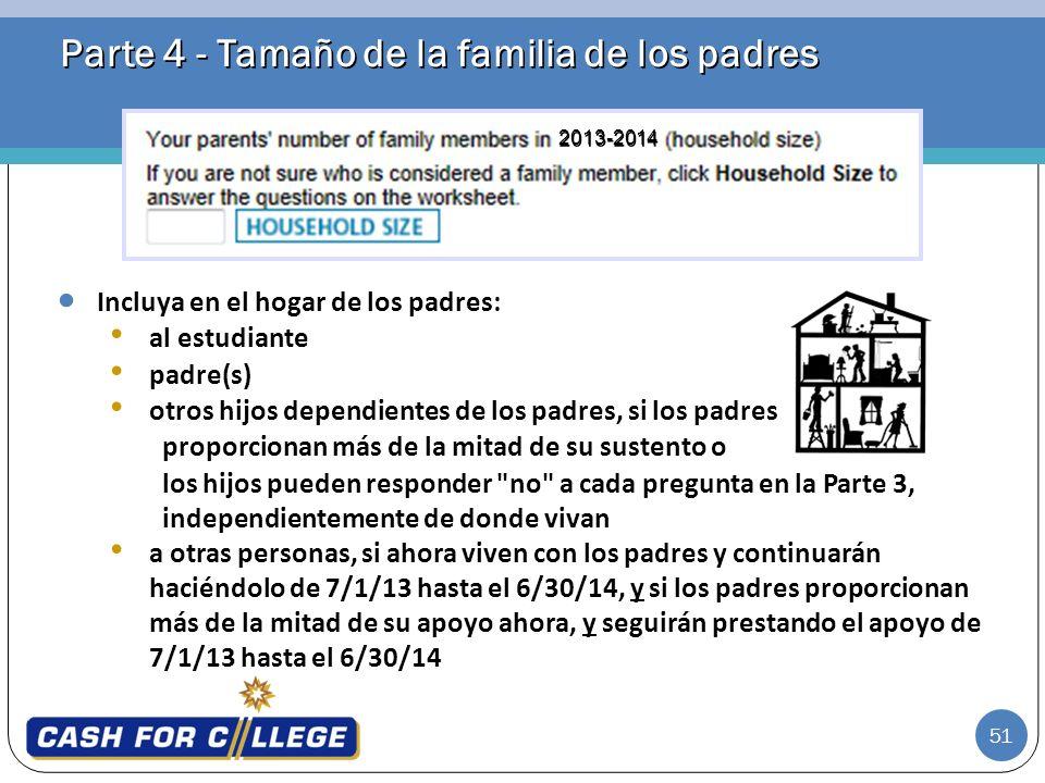51 Parte 4 - Tamaño de la familia de los padres Incluya en el hogar de los padres: al estudiante padre(s) otros hijos dependientes de los padres, si l