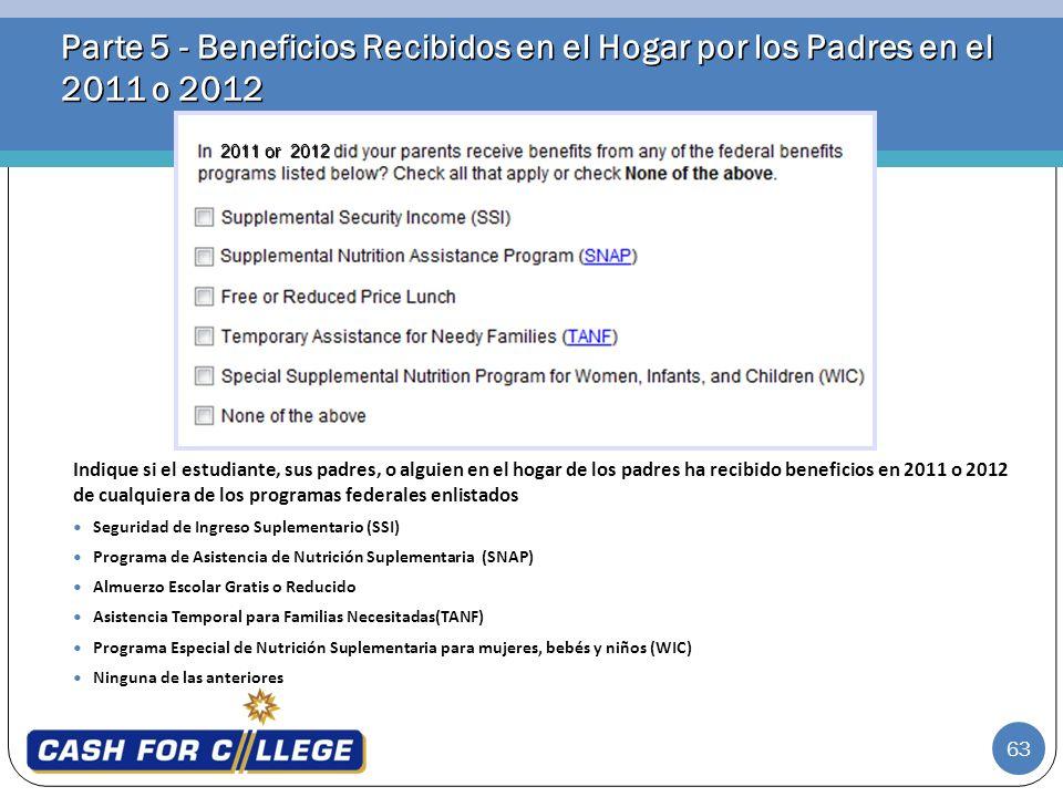 63 Parte 5 - Beneficios Recibidos en el Hogar por los Padres en el 2011 o 2012 Indique si el estudiante, sus padres, o alguien en el hogar de los padr