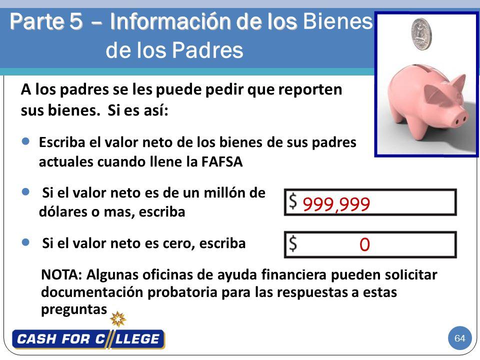 64 Parte 5 – Información de los Parte 5 – Información de los Bienes de los Padres NOTA: Algunas oficinas de ayuda financiera pueden solicitar document