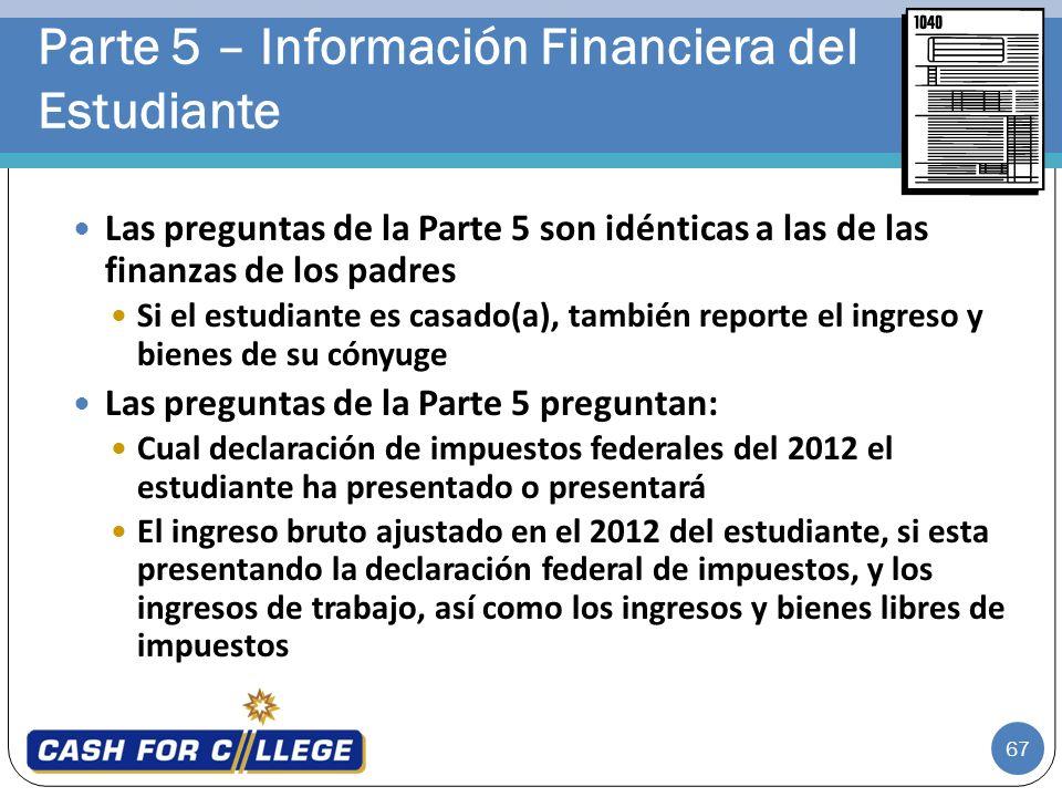 67 Las preguntas de la Parte 5 son idénticas a las de las finanzas de los padres Si el estudiante es casado(a), también reporte el ingreso y bienes de