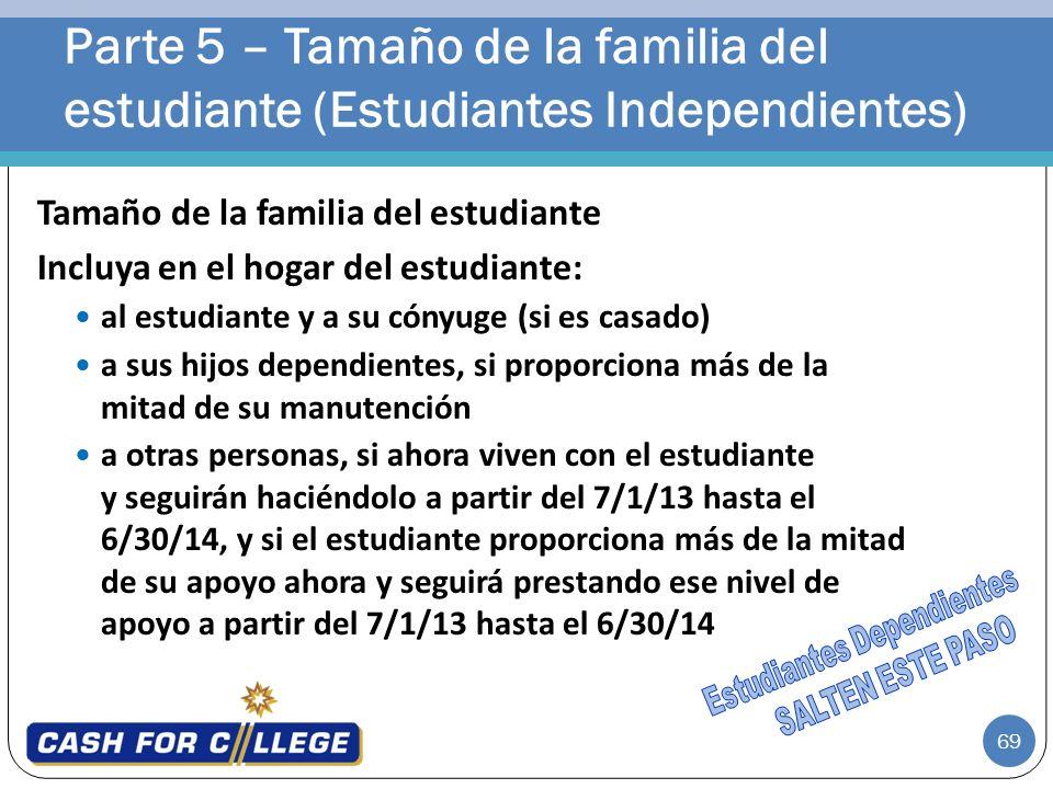 69 Tamaño de la familia del estudiante Incluya en el hogar del estudiante: al estudiante y a su cónyuge (si es casado) a sus hijos dependientes, si pr
