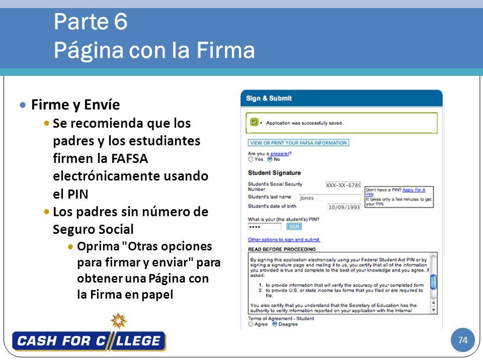 74 Parte 6 Página con la Firma 74 Firme y Envíe Se recomienda que los padres y los estudiantes firmen la FAFSA electrónicamente usando el PIN Los padr