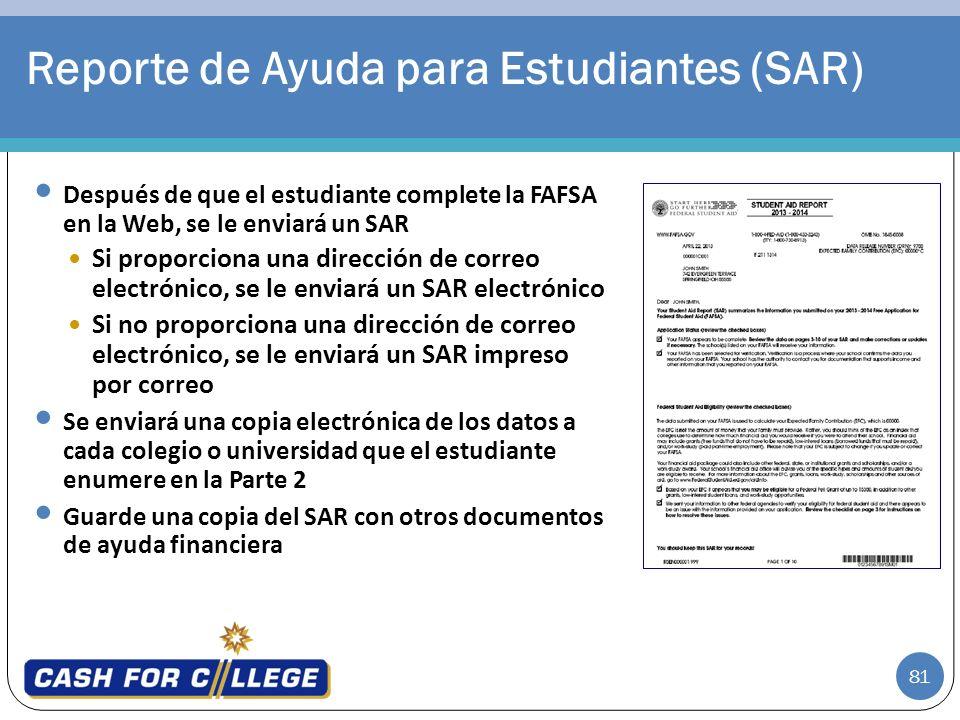 81 Después de que el estudiante complete la FAFSA en la Web, se le enviará un SAR Si proporciona una dirección de correo electrónico, se le enviará un