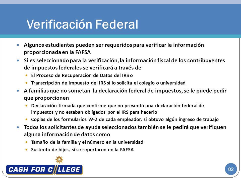 82 Algunos estudiantes pueden ser requeridos para verificar la información proporcionada en la FAFSA Si es seleccionado para la verificación, la infor