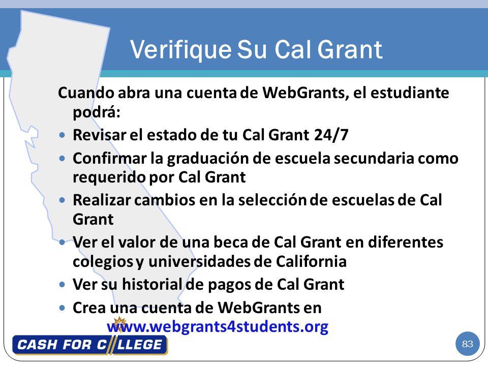 83 Cuando abra una cuenta de WebGrants, el estudiante podrá: Revisar el estado de tu Cal Grant 24/7 Confirmar la graduación de escuela secundaria como